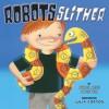 Robots Slither - Ryan Ann Hunter, Julia Gorton
