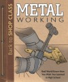 Metal Working: Real World Know-How You Wish You Learned in High School - John Kelsey