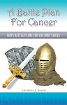 """""""A Battle Plan For Cancer"""": """"God's Battle Plans for the Body Series"""" - Carmon J. Green"""