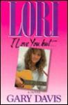 Lori, I Love You, But-- - Gary Davis