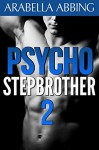 Psycho Stepbrother (Book Two of Four) - Arabella Abbing