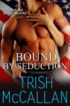 Bound By Seduction (A Red-Hot SEALs Novella Book 2) - Trish McCallan