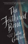 The Feathered Bone - Julie Cantrell
