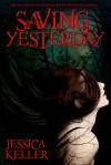 Saving Yesterday - Jessica Keller