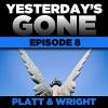 Yesterday's Gone: Episode 8 (Unabridged) - Sean Platt, David Wright, Ray Chase, R. C. Bray, Brian Holsopple, Chris Patton, Maxwell Glick, Tamara Marston