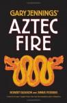 Aztec Fire - Gary Jennings, Robert Gleason, Junius Podrug