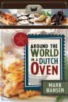 Around the World in a Dutch Oven - Mark Hansen