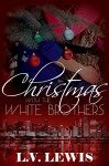 Christmas With The White Brothers (A Jungle Fever Romance Novella Book 1) - Lewis Carroll, Amy Queau, Rogena Mitchell-Jones