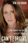 Can't Forgive: My 20-Year Battle with O.J. Simpson - Kim Goldman