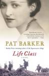 Life Class - Pat Barker