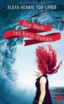 Die Welt ist kein Ozean - Alexa Hennig von Lange