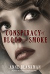 Conspiracy of Blood and Smoke - Anne Blankman