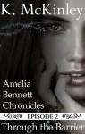 Through the Barrier (The Amelia Bennett Chronicles, #2) - K. McKinley