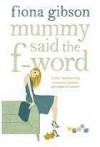 Mummy Said the F-word - Fiona Gibson