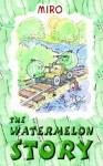 The Watermelon Story - Miro, Nick Brown