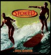 Stoked: A History of Surf Culture - Drew Kampion