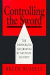 Controlling the Sword: The Democratic Governance of National Security - Bruce M. Russett