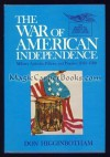 The War of American Independence: Military Attitudes, Policies, and Practice, 1763-1789 - Don Higginbotham