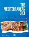 The Mediterranean Diet: Unlocking the Secrets to Health and Weight Loss the Mediterranean Way - John Chatham
