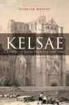 Kelsae: A History of Kelso from Earliest Times - Alistair Moffat