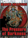 The Pressure of Darkness: A Thriller - Harry Shannon