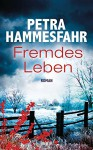 Fremdes Leben: Roman - Petra Hammesfahr