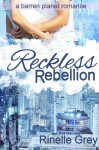 Reckless Rebellion - Rinelle Grey