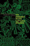 The Conquest of the Last Maya Kingdom - Grant Jones