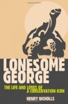 Lonesome George: The Life and Loves of a Conservation Icon - Henry Nicholls