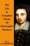 The Life & Complete Works Of Christopher Marlowe - M. G. Scarsbrook, Christopher Marlowe