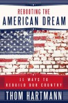 Rebooting the American Dream: 11 Ways to Rebuild Our Country - Thom Hartmann