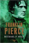 Franklin Pierce (American Presidents Series, #14) - Michael F. Holt, Arthur M. Schlesinger Jr., Sean Wilentz