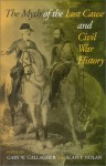 The Myth of the Lost Cause and Civil War History - Gary W. Gallagher, Alan T. Nolan, Keith S. Bohannon, Peter S. Carmichael, Lesley J. Gordon, Charles J. Holden, Lloyd A. Hunter, Brooks D. Simpson, Jeffry D. Wert