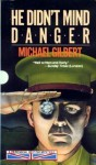He Didn't Mind Danger - Michael Gilbert