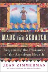 Made from Scratch: Reclaiming the Pleasures of the American Hearth - Jean Zimmerman