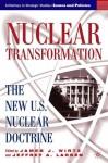 Nuclear Transformation: The New U.S. Nuclear Doctrine - James Wirtz, Jeffrey Larsen