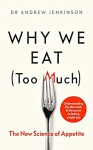 Why We Eat (Too Much): The New Science of Appetite - Andrew Jenkinson