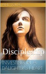 Investing In A Daughter's Heart: Discipleship - Amy Young, Ashley Young, Ashley Young, Jocelyn Faris