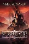 Blightlore (Cadis Trilogy Book 2) - Krista Walsh
