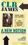 A New Notion: Two Works by C.L.R. James: Every Cook Can Govern/The Invading Socialist Society - C.L.R. James, Noel Ignatiev