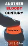 Another Bloody Century: Future Warfare - Colin S. Gray
