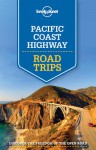 Lonely Planet Pacific Coast Highways Road Trips (Travel Guide) - Lonely Planet, Andrew Bender, Sara Benson, Alison Bing, Celeste Brash, Nate Cavalieri, Adam Skolnick