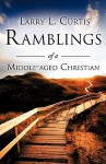 Ramblings of a Middle-Aged Christian - Larry L. Curtis