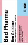 Bad Pharma: How Drug Companies Mislead Doctors and Harm Patients - Ben Goldacre