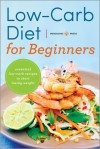 Low Carb Diet for Beginners: Essential Low Carb Recipes to Start Losing Weight - Callisto Media