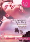 One-Amazing-Night Baby! (Mills & Boon By Request): A Wild Night & A Marriage Ultimatum / Pregnant by the Playboy Tycoon / Pleasure, Pregnancy and a Proposition - Robyn Grady, Anne Oliver
