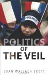 The Politics of the Veil (Public Square) - Joan Wallach Scott
