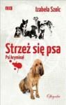 Strzeż się psa - Izabela Szolc