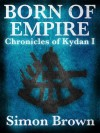 Born of Empire: The Chronicles of Kydan 1 - Simon Brown