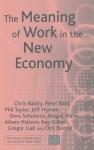 The Meaning of Work in the New Economy - Chris Baldry, Peter Bain, Dirk Bunzel, Gregor Gall, Kay Gilbert, Jeff Hyman, Cliff Lockyer, Abigail Marks, Dora Scholarios, Philip Taylor, Aileen Watson